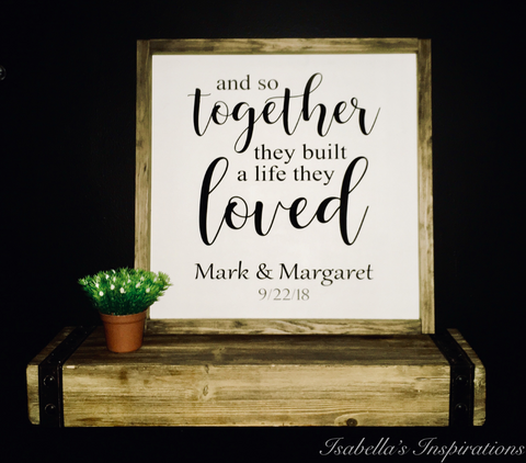 "And Together They Built a Life They Loved -- PERSONALIZED Wedding Date Sign 16""x16"""