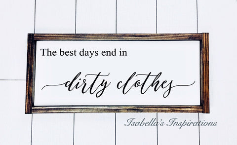 "The Best Days End in Dirty Clothes -- 10""x20"" Wooden Sign"