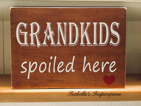 "Grandkids Spoiled Here -- 8""x20"" Wooden Sign"