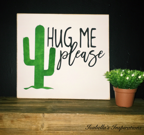 "Hug Me Cactus -- 12""x12 Wooden Shelf Sitter Sign"