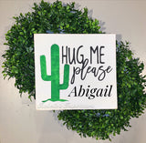 "Hug Me Please Cactus -- PERSONALIZED 12""x12 Wooden Shelf Sitter Sign"