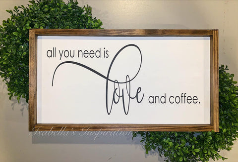 "All You Need is Love and Coffee -- 12""x24"" Wooden Sign"