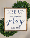 "Rise Up and Pray - Blue Letters - Luke 22:46 -- 16""x16"" Wooden Sign"