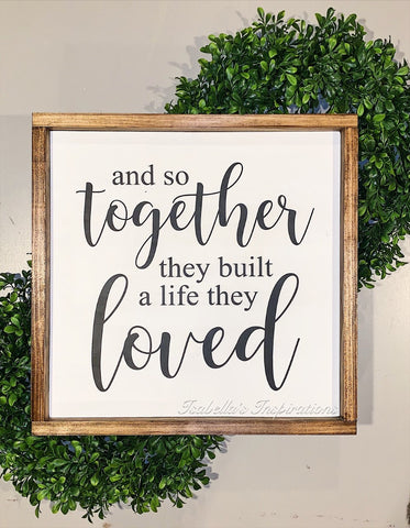 "And So Together They Built a Life They Loved -- 16""x16"" Wooden Sign"