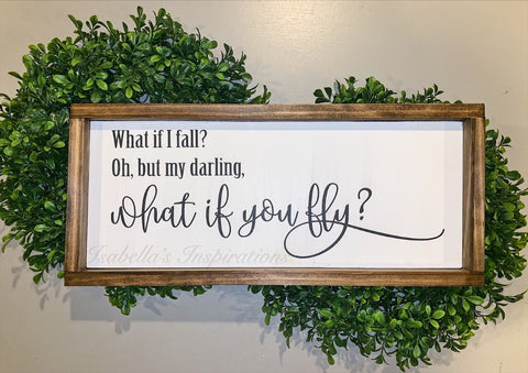"What if I Fall? Oh, but my Darling, What if you Fly? -- 10""x20"" Wooden Sign"