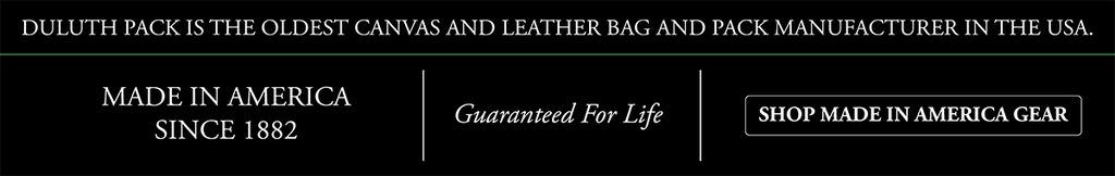 Duluth Pack is the oldest canvas and leather bag manufacturer in the USA. Made in America Since 1882. Guarantted for life. Shop Made in America Gear.
