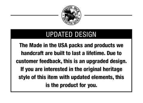 Updated Design. The Made in the USA packs and products we handcraft are built to last a lifetime. Due to customer feedback, this is an upgraded design. If you are interested in the original heritage style of this item with updated elements, this is the product for you.