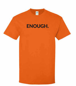 "Blaze Orange unisex t-shirt with the word ""ENOUGH."" emblazoned on the front in bold, black capital letters"
