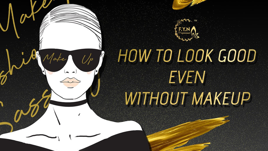 5 Ways To Look Good Even Without Makeup