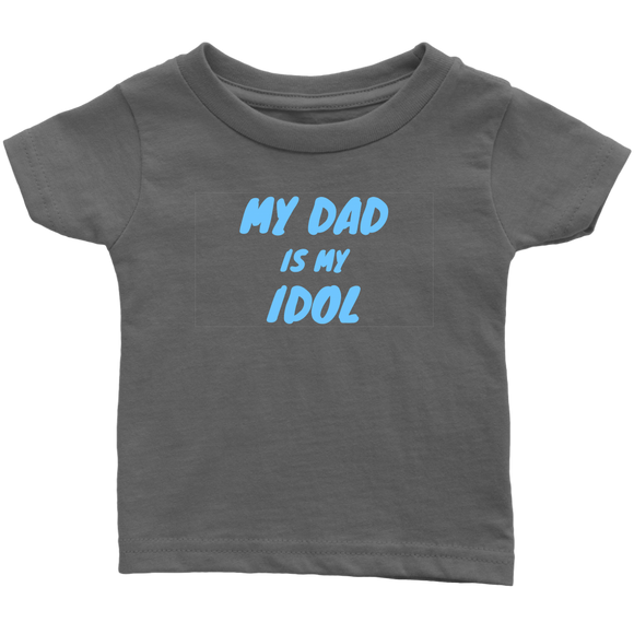 My Dad is My Idol Infant T-shirt