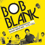 Bob Blank: The Blank Generation, Blank Tapes NYC 1975-1987