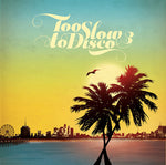 Too Slow To Disco - Vol.3