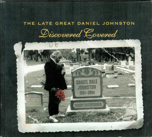 Discovered Covered - The Late Great Daniel Johnston