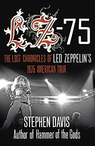 LZ-´75: The Lost Chronicles of Led Zeppelin´s 1975 American