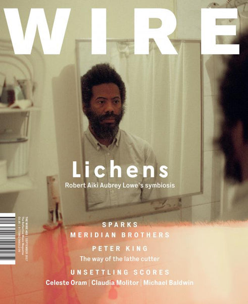 The Wire Issue 403 - September 2017 [Lichens]