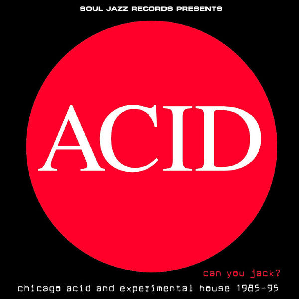 Acid: Can You Jack? Chicago Acid And Experimental House 1985-1995 [2CD]