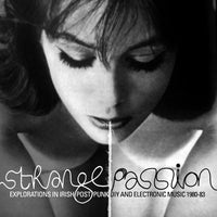 Strange Passion - Explorations In Irish Punk DIY And Electronic Music 1980-83