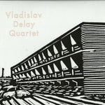 Vladislav Delay Quartet