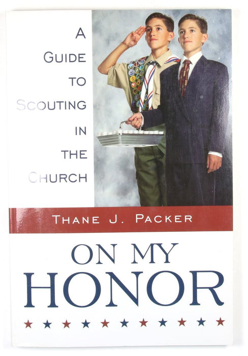 On My Honor - A Guide to Scouting in the LDS Church
