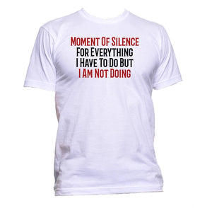 AppleWormDesign • A Moment Of Silence For Everything I Have To Do But Am Not Doing gift - Men's T-Shirt •