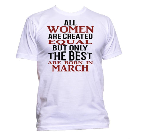 AppleWormDesign • All Women Are Created Equal But Only The Best Are Born In March gift - Men's T-Shirt •