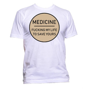 AppleWormDesign • Medicine Fcking My Life To Save Yours gift - Men's T-Shirt •