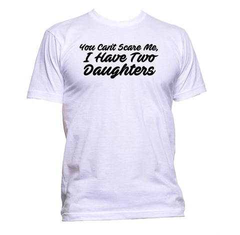 AppleWormDesign • You Can't Scare Me, I Have Two Daughters gift - Men's T-Shirt •