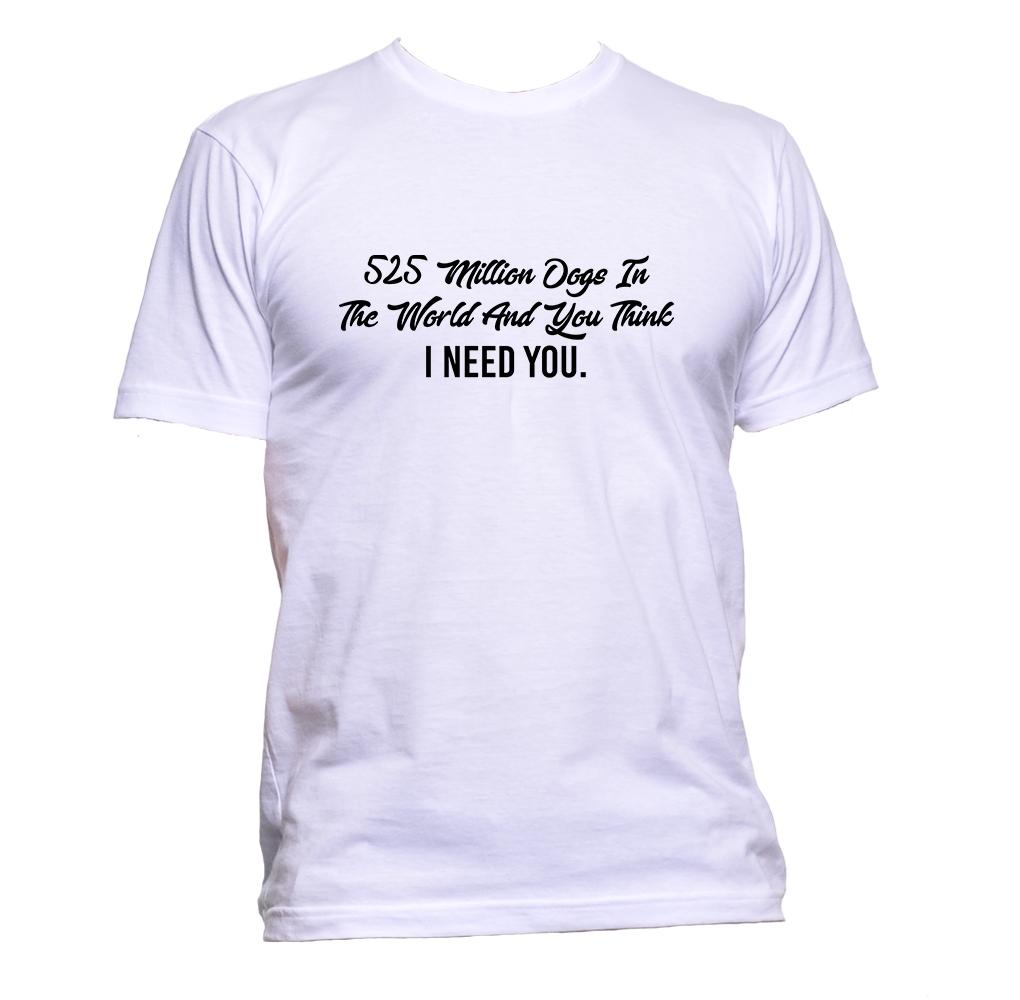 AppleWormDesign • 525 Million Dogs In The World And You Think I Need You gift - Men's T-Shirt •