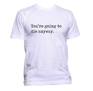 AppleWormDesign • You're Going To Die Anyway gift - Men's T-Shirt •