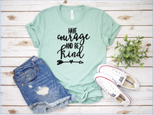 Load image into Gallery viewer, Bella Canvas Have Courage and Be Kind Tee