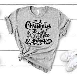 Christmas isn't a Season it's a Feeling – Holiday Tee