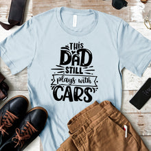 This Dad Still Plays with Cars - Dad Life T-shirt