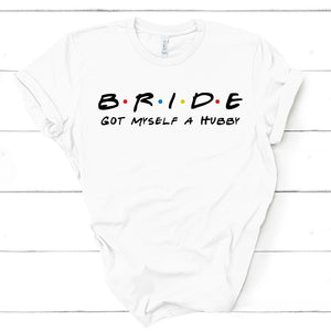 Bride - Got Myself a Hubby - Friends Tee