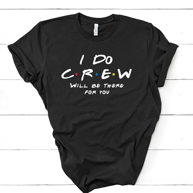 I Do Crew - Will Be There For You - Friends Tee