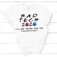 Rad Tech 2020 - I'll Be There For You #Quarantined T-shirt