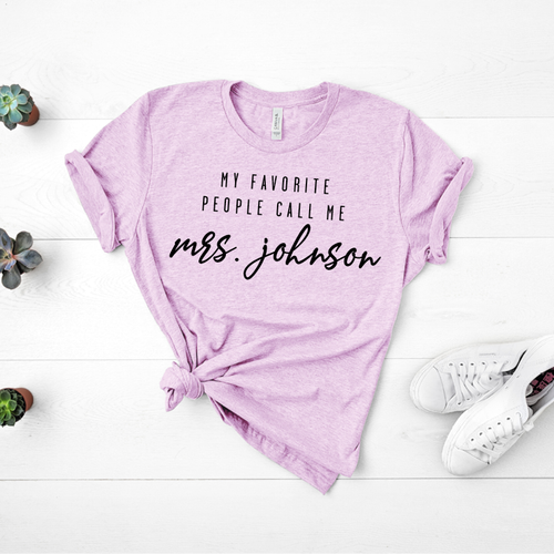 My Favorite People Call Me Mrs. - Custom Teacher T-shirt