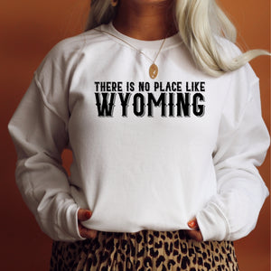 There is No Place Like Wyoming White Crewneck Sweatshirt