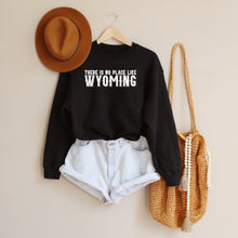 There is No Place Like Wyoming Black Crewneck Sweatshirt
