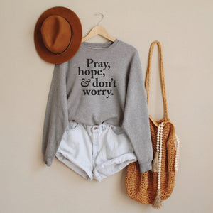 Pray, Hope, and Don't Worry Grey Crewneck Sweatshirt