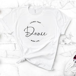 Living That Dance Mom Life T-Shirt