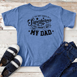If You Don't Believe in Superheroes You Haven't Met My Dad – Daddy & Me T-shirt