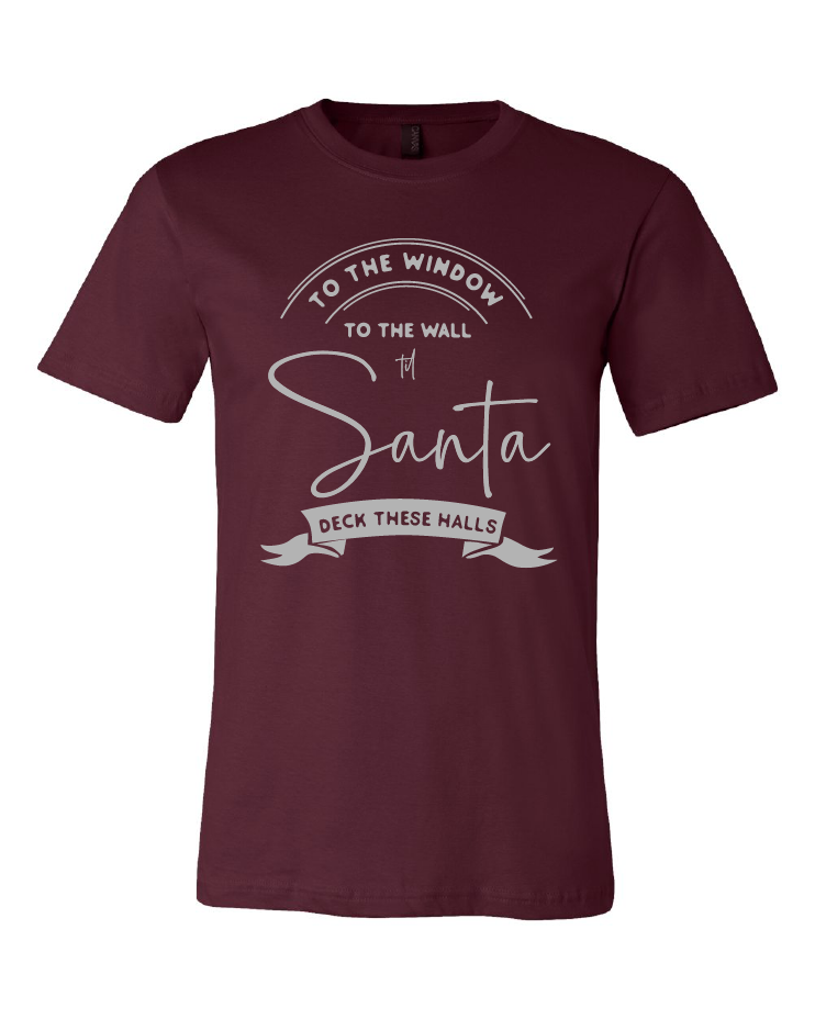 To the Window To the Wall til Santa Deck These Halls – Christmas Tee