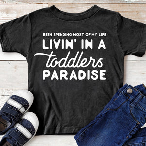 Been Spending Most of My Life Livin' in a Toddlers Paradise - Toddler T-shirt