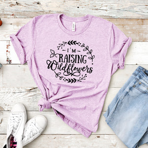 I'm Raising Wildflowers - Mom Life Tee