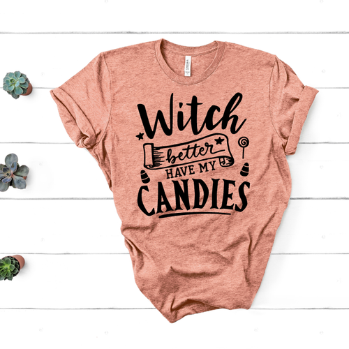 Witch Better Have My Candies – Halloween Tee