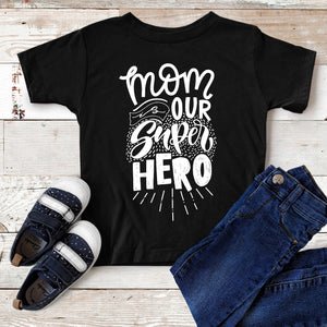 Mom is our Super Hero Toddler T-shirt