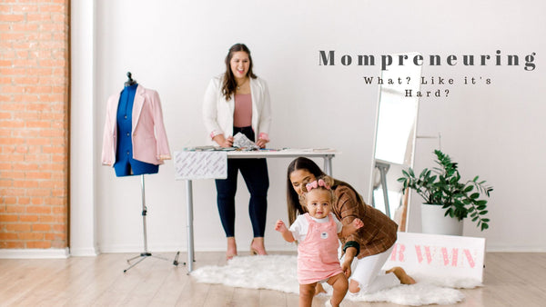 Mompreneuring: What? Like it's Hard?