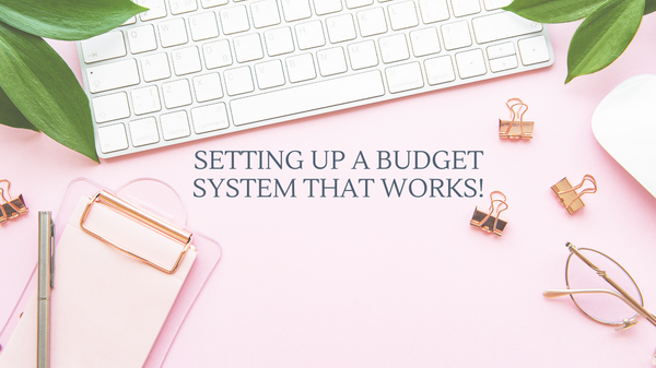 Setting Up A Budget System That Works!
