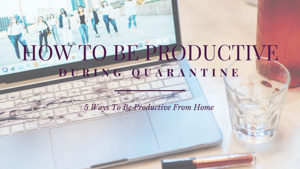 How to be productive during quarantine