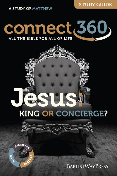 Connect 360: Jesus: King or Concierge Study Guide